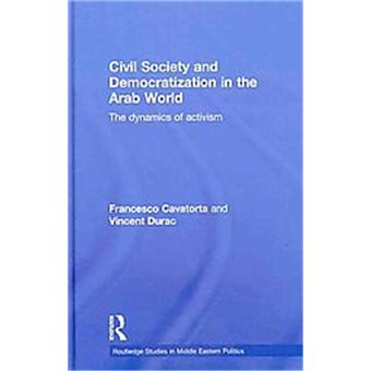 civil society and democratization in the arab world cavatorta francesco durac vincent