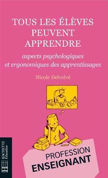 Tous les élèves peuvent apprendre - Aspects psychologiques et ergonomiques des apprentissages - aspects psychologiques et ergonomiques des apprentissages - 9782011814401 - 14,99 €