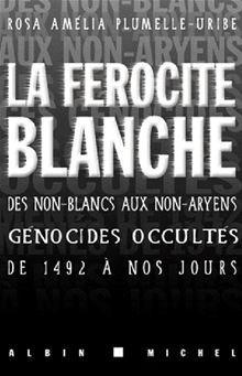 La Férocité blanche - Des non-blancs aux non-aryens, génocides occultés de 1942 à nos jours - 9782226235732 - 13,99 €