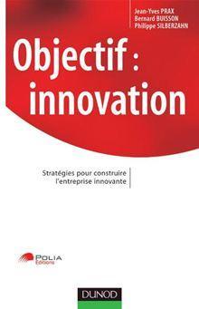 Objectif : innovation - Stratégies pour construire l'entreprise innovante - 9782100524242 - 18,99 €