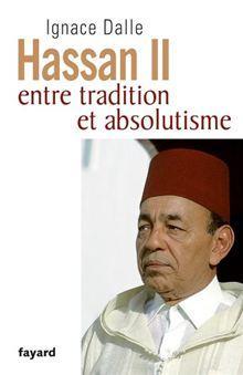 Hassan II - Entre tradition et absolutisme - 9782213664583 - 16,99 €