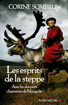 Les Esprits de la steppe - Avec les derniers chamanes de Mongolie - 9782226279934 - 13,99 €