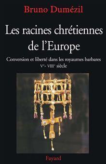 Les racines chrétiennes de l'Europe - Conversion et liberté dans les royaumes barbares Ve - VIIIe siècle - 9782213649795 - 30,99 €