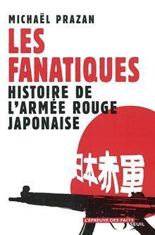 Les Fanatiques. Histoire de l'Armée rouge japonaise - Histoire de l'Armée rouge japonaise - 9782021008388 - 13,99 €