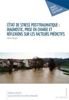 L'Etat de stress post-traumatique - Diagnostic, prise en charge et réflexions sur les facteurs prédictifs - 9782748390698 - 10,99 €