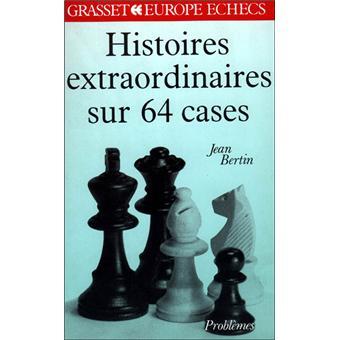 Histoires extraordinaires sur 64 cases
