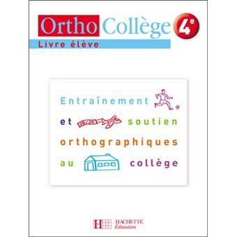 Orthocollege Francais 4e Entrainement Et Soutien Orthographiques Au College Livre De L Eleve Ed