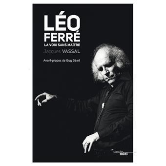 Léo Ferré, la voix sans maître