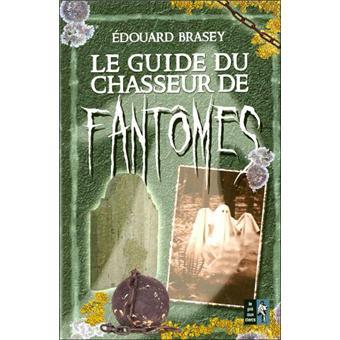Le guide du chasseur de fantômes - broché - Edouard Brasey