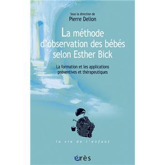Methode d'observation des bebes selon esther bick (la)