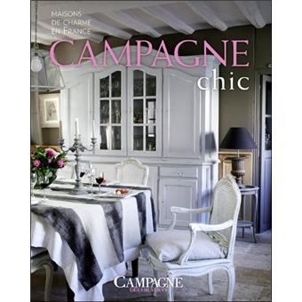 campagne chic maisons de charme en france broch. Black Bedroom Furniture Sets. Home Design Ideas