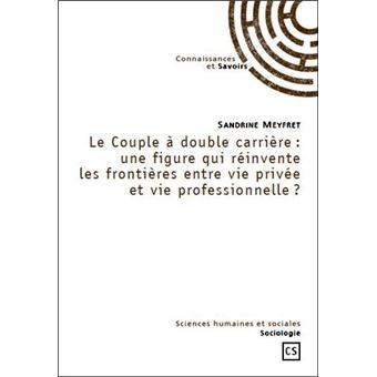 Le couple double carri re une figure qui r invente le fronti res entre vie priv e et vie - Sandrine quetier vie privee ...