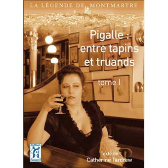Pigalle : entre tapins et truands. Tome 2 - Catherine Tardrew