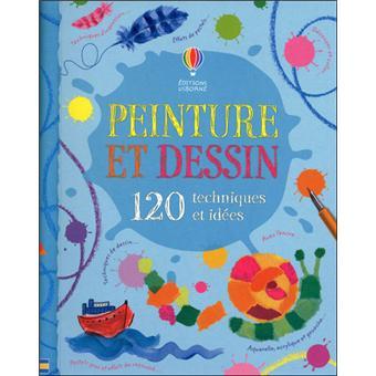 Peinture et dessin 120 techniques et idées , relié , Fiona Watt, FELICITY  HOUSE, Jan Mccafferty , Achat Livre