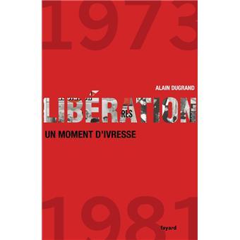 Libération 1973-1981 un moment d'ivresse