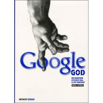 Google God. Big Brother n'existe pas, il est partout - Ariel Kyrou