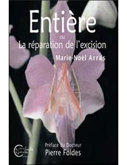 """Résultat de recherche d'images pour """"ARRAS Marie-Noël, Entière ou la réparation de l'excision, Editions du Chèvre feuille étoilée, 2008"""""""