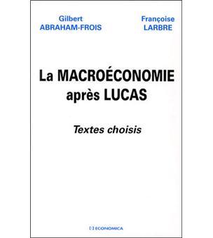 La macroéconomie après Lucas. Textes choisis - Françoise Larbre,Gilbert Abraham-Frois
