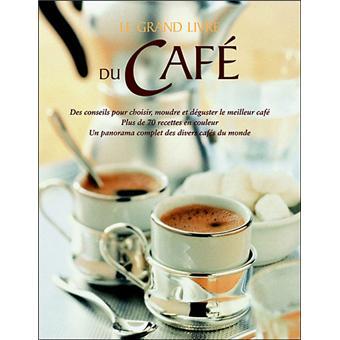 le grand livre du caf des conseils pour choisir moudre et d guster le meilleur caf reli. Black Bedroom Furniture Sets. Home Design Ideas
