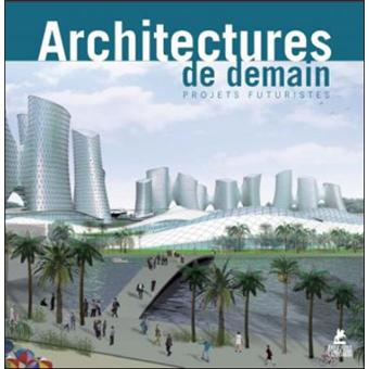 Architectures de demain projets futuristes broch for Architecture futuriste ecologique