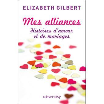 Mes Alliances Histoires D Amour Et De Mariages Broche Elizabeth Gilbert Achat Livre Fnac