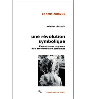 Une révolution symbolique l'iconoclasme huguenot et la reconstruction catholique