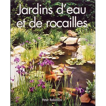 Jardin d\'eau et de rocailles - relié - Peter Robinson, Peter ...