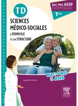 Sciences médico-sociales à domicile et en structure Tle. TD, Bac Pro ASSP - Jacqueline Gassier