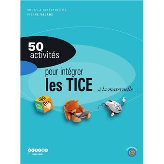 50 Activites Pour Integrer Les Tice A L Ecole Maternelle Broche Pierre Valade Achat Livre Fnac