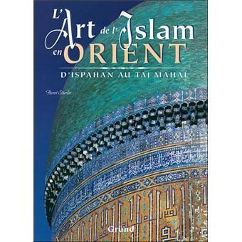 L Art De L Islam En Orient D Ispahan Au Taj