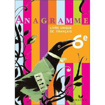 Anagramme Livre Unique De Francais 6e Livre De L Eleve