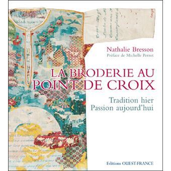 La broderie au point de croix Tradition hier, passion aujourd'hui - cartonné - Nathalie Bresson ...