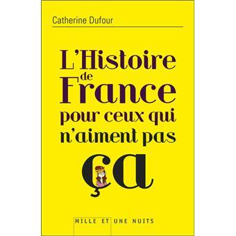 Histoire De France Pour Ceux Qui N Aiment Pas