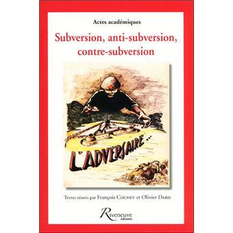 Subversion, anti-subvertion, conte-subvertion - actes académiques