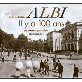 albi il y a 100 ans en cartes postales anciennes reli christophe belser achat livre fnac. Black Bedroom Furniture Sets. Home Design Ideas