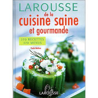 Larousse de la cuisine saine et gourmande edition 2004 cartonn paule nathan achat livre - Edition larousse cuisine ...