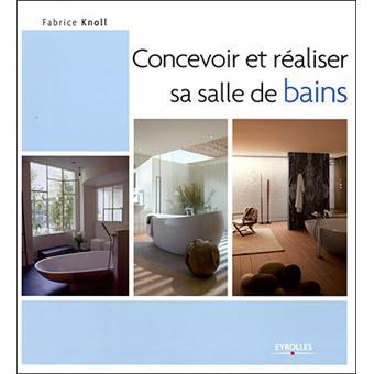 concevoir et r aliser sa salle de bains broch fabrice knoll achat livre fnac. Black Bedroom Furniture Sets. Home Design Ideas