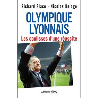Olympique Lyonnais Les Coulisses D Une Reussite Les Cles D Une Reussite Broche Nicolas Delage Richard Place Achat Livre Ou Ebook Fnac