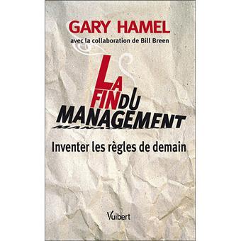 La Fin Du Management Inventer Les Règles De Demain Broché Gary Hamel Achat Livre Fnac