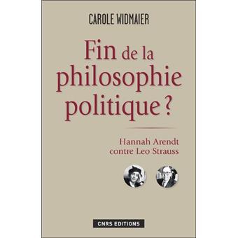 Fin de la philosophie politique ?. Hannah Arendt contre Léo Strauss - Carole Widmaier