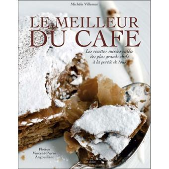 Le Meilleur Du Café Les Recettes Sucrées Salées Des Plus Grands