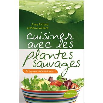 Cuisiner avec les plantes sauvages broch anne richard - Cuisiner les herbes sauvages ...