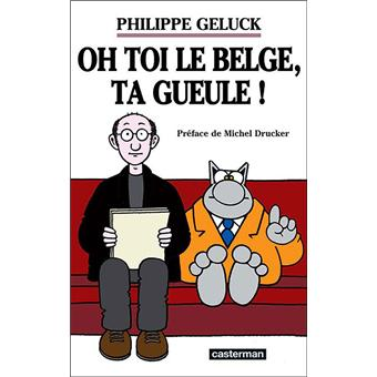 oh toi le belge ta gueule broch philippe geluck achat livre fnac. Black Bedroom Furniture Sets. Home Design Ideas