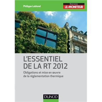 l 39 essentiel de la rt 2012 2e d obligations et mise en oeuvre de la r glementation. Black Bedroom Furniture Sets. Home Design Ideas