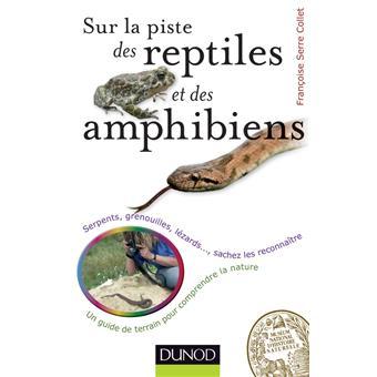 Sur la piste des reptiles et des amphibiens - Serpents, grenouilles, lézards...,