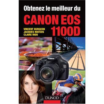 Obtenez Le Meilleur Du Canon Eos 1100d Broche Vincent Burgeon Jacques Mateos Claire Riou Achat Livre Fnac