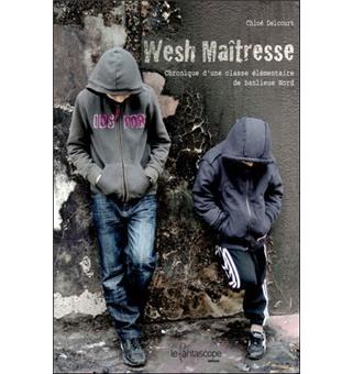 Wesh Maitresse Chronique D Une Classe Elementaire De Banlieue Nord Broche Chloe Delcourt Achat Livre Fnac