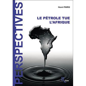 Le pétrole tue l'Afrique - Henri Paris