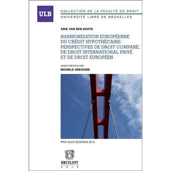 Harmonisation européenne du crédit hypothécaire: perspectives de droit comparé, de droit ...