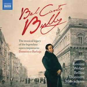 Bel Canto Bully - The Musical Legacy Of The Legendary Opera Impresario Domenico Barbaja